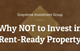 Reasons Not to Invest in Rent-Ready Property by Graystone Investment Group